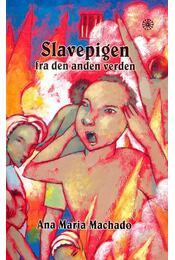 Slavepigen fra den anden verden - MACHADO, ANA MARIA - Régikönyvek