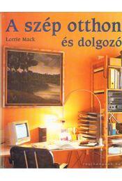 A szép otthon és dolgozó - Mack, Lorrie - Régikönyvek
