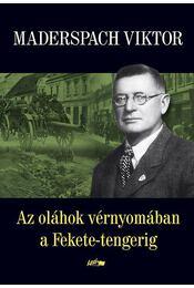 Az oláhok vérnyomában a Fekete-tengerig - Maderspach Viktor - Régikönyvek