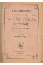 A kegyes tanítórendiek vezetése alatt álló Szegedi városi fögymnasium értesítője az 1879-80. tanévről - Magyar Gábor - Régikönyvek