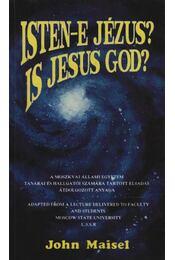 Isten-e Jézus? Is Jesus God? - Maisel, John - Régikönyvek