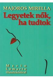 Legyetek nők, ha tudtok (dedikált) - Majoros Mirella - Régikönyvek