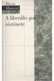 A liberális gondolat története - Manent, Pierre - Régikönyvek