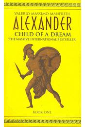 Alexander - Child of a Dream - Manfredi, Valerio Massimo - Régikönyvek