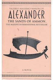 Alexander – The Sands of Ammon - Manfredi, Valerio Massimo - Régikönyvek