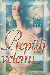 Repülj velem! - Margaret Moore - Régikönyvek