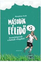 Második félidő - Aranyköpések a futball világából - Margitay Zsolt - Régikönyvek