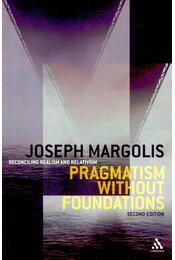 Pragmatism Without Foundations - MARGOLIS, JOSEPH - Régikönyvek