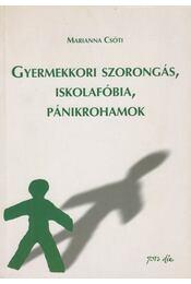 Gyermekkori szorongás, iskolafóbia, pánikrohamok - Marianna Csóti - Régikönyvek