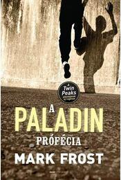 A PALADIN-PRÓFÉCIA - Mark Frost - Régikönyvek