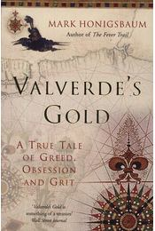 Valverdes Gold - A True Tale of Greed, Obsession and Grit - Mark Honigsbaum - Régikönyvek