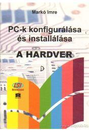 PC-k konfigurálása és installálása - A hardver - Markó Imre - Régikönyvek