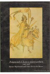 Zsigmond és kora a művészetben 1387-1437 - Marosi Ernő, Székely György, Nagy Emese - Régikönyvek