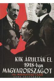 Kik árulták el 1918-ban Magyarországot? (reprint) - Marschalkó Lajos - Régikönyvek