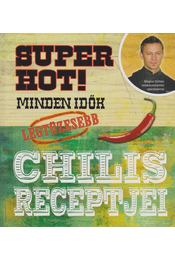 Super Hot! - Minden idők legtüzesebb chilis receptjei - Martha Burley - Régikönyvek