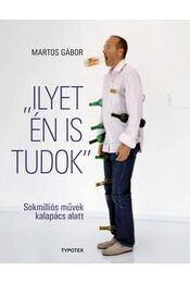 Ilyetén is tudok - Sokmilliós művek kalapács alatt - Martos Gábor - Régikönyvek