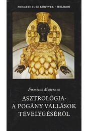 Asztrológia - A pogány vallások tévelygéséről - Maternus, Firmicus - Régikönyvek