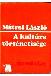 A kultúra történetisége - Mátrai László - Régikönyvek