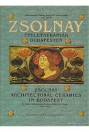 Zsolnay épületkerámiák Budapesten - Mattyasovszky Zsolnay Tamás, Dr. Vécsey Esther, Vízy László - Régikönyvek