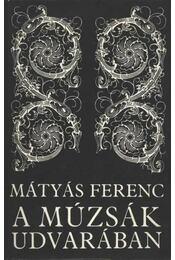 A múzsák udvarában - Mátyás Ferenc - Régikönyvek