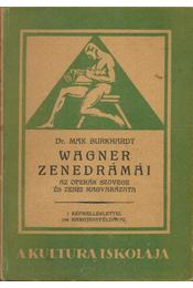 Wagner zenedrámái - Max Burkhardt Dr. - Régikönyvek