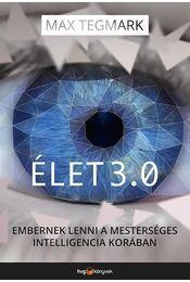 Élet 3.0  Embernek lenni a mesterséges intelligencia korában - Max Tegmark - Régikönyvek