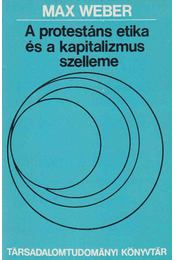 A protestáns etika és a kapitalizmus szelleme - Max Weber - Régikönyvek