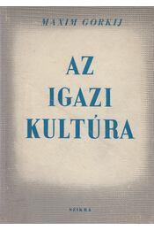 Az igazi kultúra - Maxim Gorkij - Régikönyvek