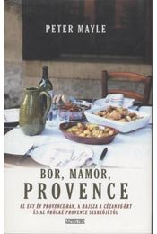 Bor, mámor, Provence - Mayle, Peter - Régikönyvek
