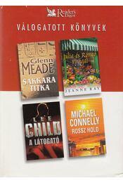 Sakkara titka / Júlia és Rómeó virágai / A látogató / Rossz hold - Meade, Glenn, Ray, Jeanne, Lee Child, Michael Connelly - Régikönyvek