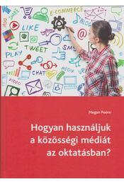 Hogyan használjuk a közösségi médiát az oktatásban? - Megan Poore - Régikönyvek