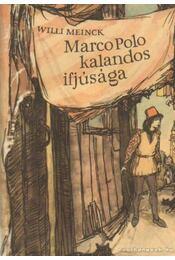 Marco Polo kalandos ifjúsága - Meinck, Willi - Régikönyvek