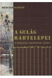A Gulág rabtelepei - Menczer Gusztáv - Régikönyvek