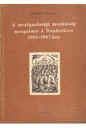 A mezőgazdasági munkásság mozgalmai a Dunántúlon 1905-1907-ben - Mérey Klára - Régikönyvek