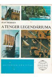 A tenger legendáriuma - Merrien, Jean - Régikönyvek