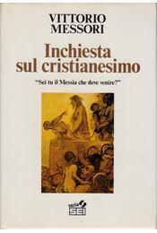 Inchiesta sul cristianesimo - Messori, Vittorio (szerk.) - Régikönyvek