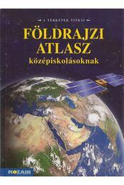 Képes földrajzi atlasz középiskolásoknak - Mészárosné Balogh Ágnes - Régikönyvek