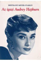 Az igazi Audrey Hepburn - Meyer-Stabley, Bertrand - Régikönyvek