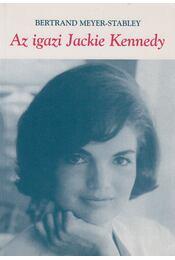 Az igazi Jackie Kennedy - Meyer-Stabley, Bertrand - Régikönyvek
