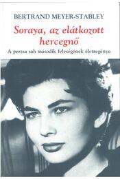 Soraya, az elátkozott hercegnő - Meyer-Stabley, Bertrand - Régikönyvek