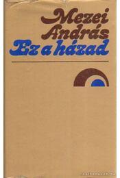 Ez a házad (dedikált) - Mezei András - Régikönyvek