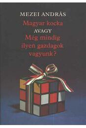 Magyar kocka avagy még mindig ilyen gazdagok vagyunk? - Mezei András - Régikönyvek