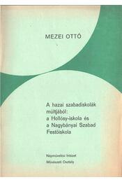A hazai szabadiskolák múltjából: a Hollósy-iskola és a Nagybányai Szabad Festőiskola - Mezei Ottó - Régikönyvek