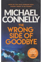 The Wrong Side of Goodbye - Michael Connelly - Régikönyvek