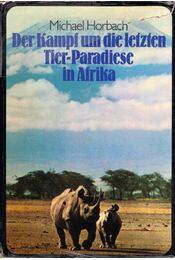 Der Kampf um die letzten Tier-Paradiese in Afrika - Michael Horbach - Régikönyvek