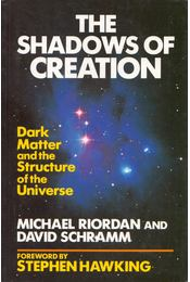 The Shadows of Creation: Dark Matter and the Structure of the Universe - Michael Riordan, David Schramm - Régikönyvek