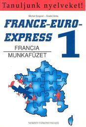 France-Euro-Express 1 - Francia munkafüzet - Michel Soignet , Szabó Anita - Régikönyvek