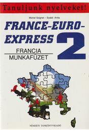 France-Euro-Express 2. - Munkafüzet - Michel Soignet , Szabó Anita - Régikönyvek