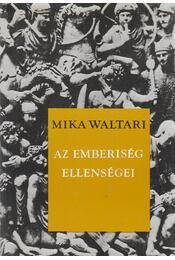 Az emberiség ellenségei - Mika Waltari - Régikönyvek