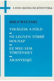 Virágzik a föld / Ne legyen többé holnap / Ez meg sem történhet / Aranyhajú - Mika Waltari - Régikönyvek
